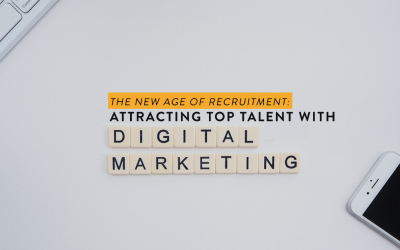 The New Age of Recruitment: Attracting Top Talent with Digital Marketing
