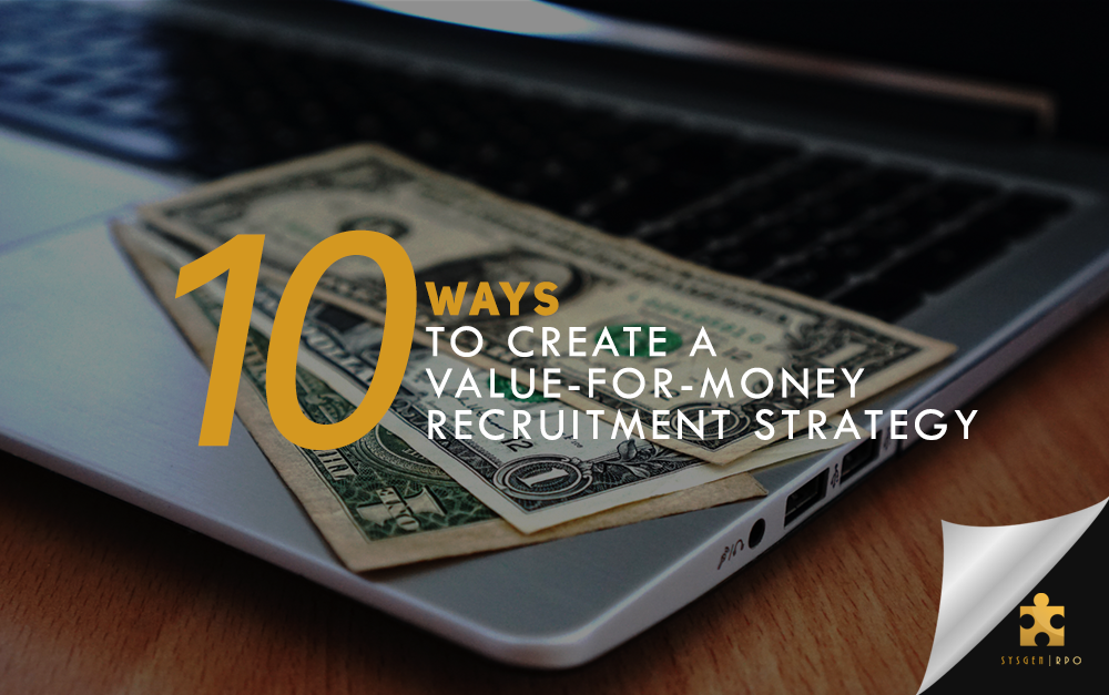 10 Ways to Create a Value-For-Money Recruitment Strategy