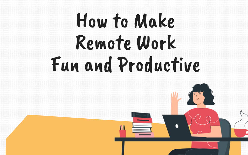 Work From Home Hacks to Keep Yourself Sane and Productive
